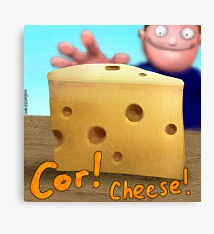Cor! Cheese Canvas Print