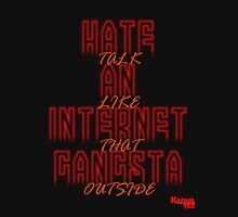 HATE INTERNET GANGSTAS,talk like that outside Unisex T-Shirt