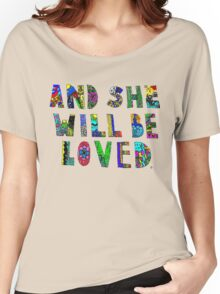 and she wil be loved Women's Relaxed Fit T-Shirt