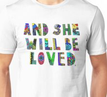 and she wil be loved Unisex T-Shirt