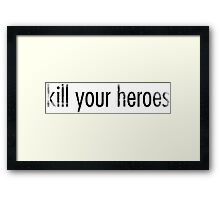Kill your heroes - black Framed Print
