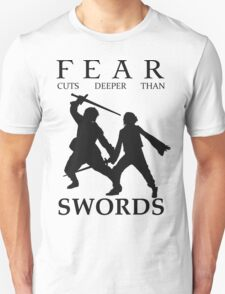 Fear cuts deeper than Swords T-Shirt