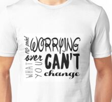 No Point Worrying Over What You Can't Change Unisex T-Shirt