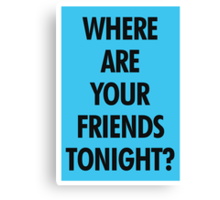Where Are Your Friends Tonight? Canvas Print