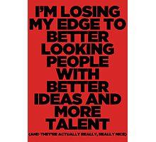 I'm Losing My Edge Photographic Print