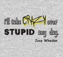 'I'll Take Crazy Over Stupid Any Day' Joss Whedon One Piece - Long Sleeve