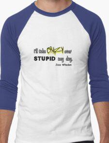 'I'll Take Crazy Over Stupid Any Day' Joss Whedon Men's Baseball ¾ T-Shirt