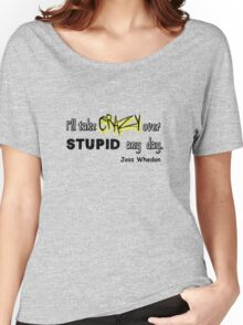 'I'll Take Crazy Over Stupid Any Day' Joss Whedon Women's Relaxed Fit T-Shirt