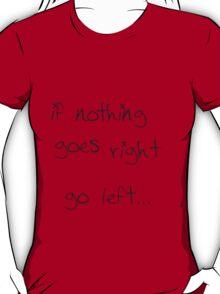 go left... T-Shirt