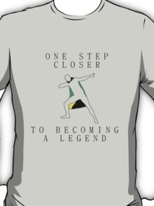 One Step Closer To Becoming a Legend! T-Shirt