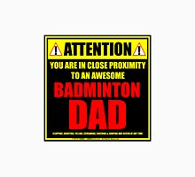 Attention: You Are In Close Proximity To An Awesome Badminton Dad Unisex T-Shirt