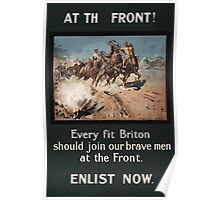At the front! Every fit Briton should join our brave men at the front Enlist now Poster