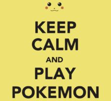 Keep Calm And Play Pokemon by Leylaaslan