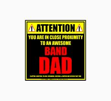 Attention: You Are In Close Proximity To An Awesome Band Dad Unisex T-Shirt