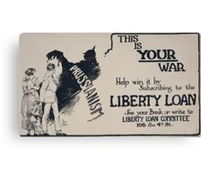 This is your war Help win it by subscribing to the Liberty Loan 002 Canvas Print