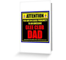 Attention: You Are In Close Proximity To An Awesome Glee Club Dad Greeting Card