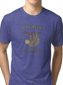 Funny & Cute Sloth 'Live Slow Die Whenever' Cool Statement / Lazy Motto / Slogan Tri-blend T-Shirt