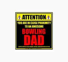 Attention: You Are In Close Proximity To An Awesome Bowling Dad Unisex T-Shirt