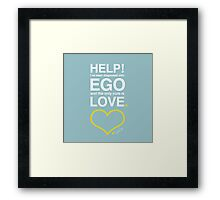 Help! I've Been Diagnosed with Ego and the Only Cure is Love Framed Print