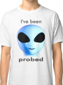 I've been probed Classic T-Shirt