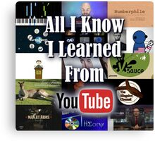 All I Know I Learned From YouTube Canvas Print