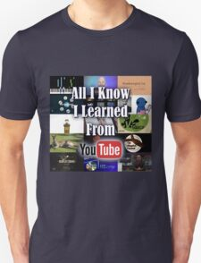 All I Know I Learned From YouTube T-Shirt
