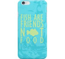 Fish are Friends, Not Food! iPhone Case/Skin