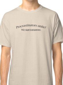 Procrastinators Unite! Classic T-Shirt