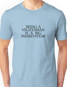 Being a vegetarian is a big missed steak Unisex T-Shirt