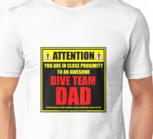 Attention: You Are In Close Proximity To An Awesome Dive Team Dad Unisex T-Shirt