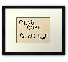 Dead Dove (Do Not Eat!) Framed Print