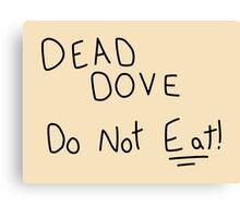 Dead Dove (Do Not Eat!) Canvas Print