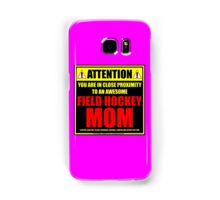 Attention: You Are In Close Proximity To An Awesome Field Hockey Mom Samsung Galaxy Case/Skin