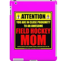 Attention: You Are In Close Proximity To An Awesome Field Hockey Mom iPad Case/Skin