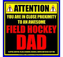 Attention: You Are In Close Proximity To An Awesome Field Hockey Dad Photographic Print