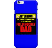 Attention: You Are In Close Proximity To An Awesome Field Hockey Dad iPhone Case/Skin