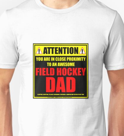 Attention: You Are In Close Proximity To An Awesome Field Hockey Dad Unisex T-Shirt
