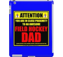 Attention: You Are In Close Proximity To An Awesome Field Hockey Dad iPad Case/Skin