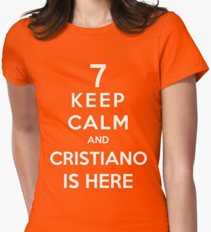 Keep Calm And Cristiano Is Here Womens Fitted T-Shirt