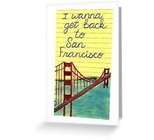 I wanna get back to San Fran Greeting Card