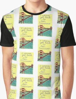 I wanna get back to San Fran Graphic T-Shirt