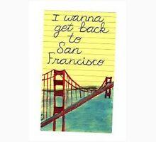 I wanna get back to San Fran Unisex T-Shirt