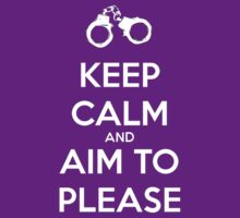 Keep Calm and Aim to Please by AlyssaSbisa