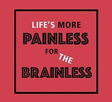 Life's more painless for the brainless by Spread-Love