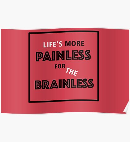 Life's more painless for the brainless Poster