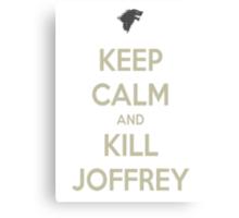 Keep Calm And Kill Joffrey Canvas Print