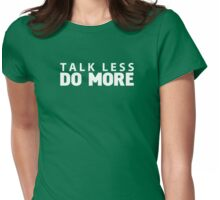 Talk less do more Womens Fitted T-Shirt
