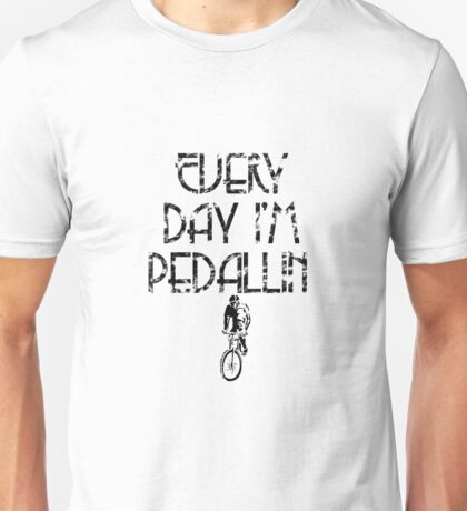 Everyday I'm Pedallin' Unisex T-Shirt
