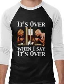 It's Over When I Say it's Over Men's Baseball ¾ T-Shirt