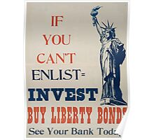 If you cant enlist invest Buy Liberty bonds See your bank today 002 Poster